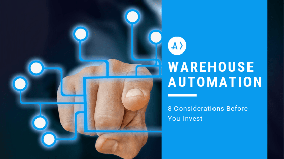 Warehouse Automation: 8 Considerations Before You Invest