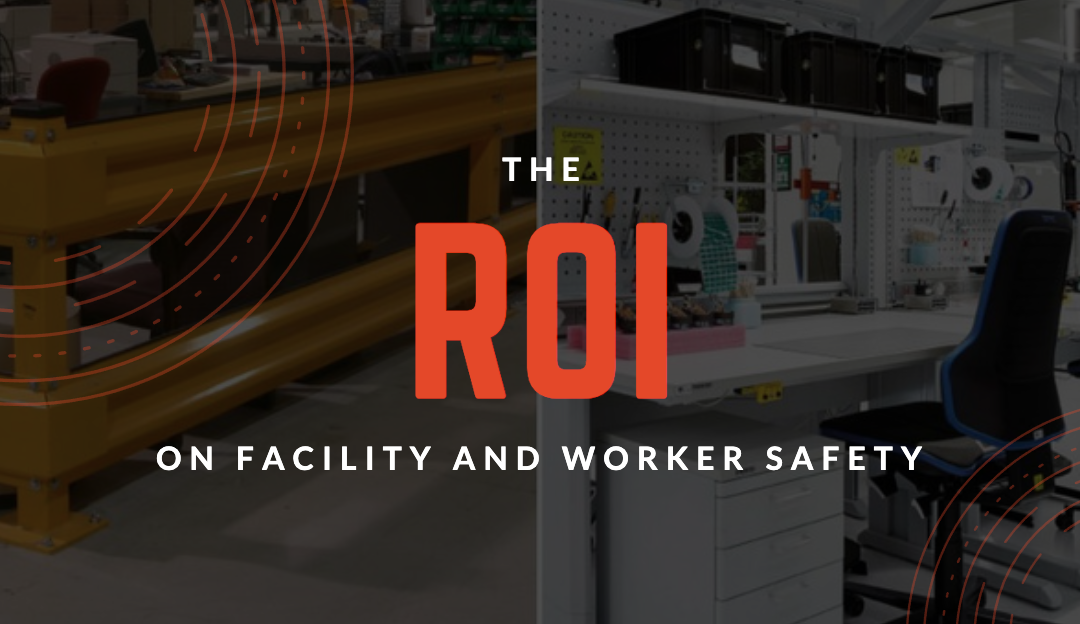 The ROI on Facility and Worker Safety